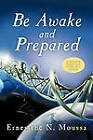Be Awake and Prepared: A Message from God Given in a Vision by Ernestine N. Moussa (Paperback, 2011)