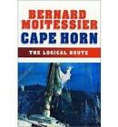 Cape Horn: The Logical Route: 14,216 Miles Without a Port of Call by Bernard Moitessier (Paperback, 2003)