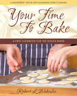 Your Time to Bake: A First Cookbook for the Novice Baker by Robert Blakeslee (Hardback, 2012)