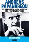 Andreas Papandreou: The Making of a Greek Democrat and Political Maverick by Stan Draenos (Hardback, 2012)