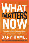 What Matters Now: How to Win in a World of Relentless Change, Ferocious Competition, and Unstoppable Innovation by Gary Hamel (Hardback, 2012)