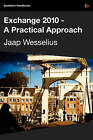 Exchange 2010: A Practical Approach by Jaap Wesselius (Paperback, 2009)