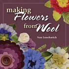 Making Flowers from Wool by Nan Loncharich (Paperback, 2011)