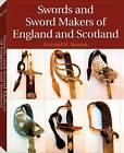 Swords and Sword Makers of England and Scotland by Richard H. Bezdek (Paperback, 2008)