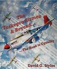 The Tuskegee Airmen & Beyond: ...The Road to Equality by David G. Styles (Hardback, 2013)