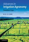 Advances in Irrigation Agronomy: Plantation Crops by M. K. V. Carr (Hardback, 2012)