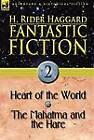 Fantastic Fiction: 2-Heart of the World & the Mahatma and the Hare by Sir H Rider Haggard (Hardback, 2010)