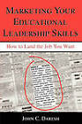 Marketing Your Educational Leadership Skills: How to Land the Job You Want by John C. Daresh (Paperback, 2002)