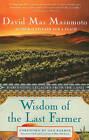 Wisdom of the Last Farmer: Harvesting Legacies from the Land by David Mas Masumoto (Paperback, 2010)