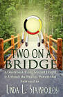 Two on a Bridge: A Guidebook Using Ancient Insight to Unleash the Healing Powers That Surround Us by Linda L. Stampoulos (Paperback, 2011)