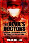 The Devil's Doctors: Japanese Human Experiments on Allied Prisoners of War by Mark Felton (Hardback, 2012)