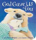 God Gave Us You by Lisa Tawn Bergren (Board book, 2011)