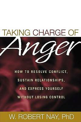 Taking Charge of Anger: How to Resolve Conflict, Sustain Relationships, and Expr