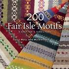 200 Fair Isle Motifs: A Knitter's Directory by Mary Jane Mucklestone (Paperback / softback)