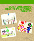 Early Childhood Obesity Prevention Policies by Institute of Medicine, Committee on Obesity Prevention Policies for Young Children (Paperback, 2011)