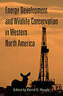 Energy Development and Wildlife Conservation in Western North America by Island Press (Hardback, 2011)