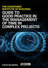 Guide to Good Practice in the Management of Time in Complex Projects by Chartered Institute of Building (Paperback, 2010)