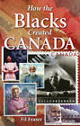 How the Blacks Created Canada by Fil Fraser (Paperback, 2010)