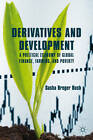 Derivatives and Development: A Political Economy of Global Finance, Farming, and Poverty by Sasha Breger Bush (Hardback, 2012)