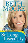 So Long, Insecurity: You've Been a Bad Friend to Us by Beth Moore (Hardback)