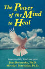 The Power of the Mind to Heal: Renewing Body, Mind and Spirit by Joan Z. Borysenko (Paperback, 1995)