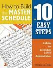 How to Build the Master Schedule in 10 Easy Steps: A Guide for Secondary School Administrators by Steven S. Kussin (Paperback, 2007)