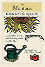 Montana Gardener's Companion: An Insider's Guide to Gardening Under the Big Sky by Cheryl Moore-Gough, Bob Gough (Paperback, 2007)