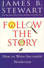Follow the Story: How to Write Successful Nonfiction by James B. Stewart (Paperback, 1998)