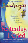 Yesterday, I Cried: Celebrating the Lessons of Living and Loving by Iyanla Vanzant (Paperback, 2000)