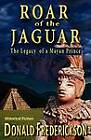 Roar of the Jaguar--The Legacy of a Mayan Prince by Donald Frederickson (Paperback, 2012)