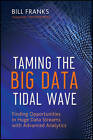Taming The Big Data Tidal Wave: Finding Opportunities in Huge Data Streams with Advanced Analytics by Bill Franks (Hardback, 2012)