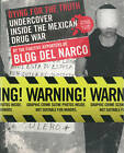 Dying for the Truth: Undercover Inside the Mexican Drug War by the Fugitive Reporters of Blog Del Narco by Feral House,U.S. (Paperback, 2013)