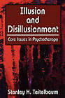 Illusion and Disillusionment: Core Issues in Psychotherapy by Stanley H. Teitelbaum (Paperback, 2007)
