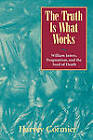 The Truth is What Works: William James, Pragmatism, and the Seed of Death by Harvey Cormier (Paperback, 2000)