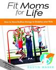 Fit Moms For Life by Dustin Maher (Paperback, 2011)