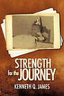 Strength for the Journey by Kenneth Q James (Paperback / softback, 2011)