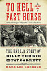 To Hell on a Fast Horse: The Untold Story of Billy the Kid and Pat Garrett by Mark Lee Gardner (Paperback, 2011)