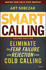 Smart Calling: Eliminate the Fear, Failure, and Rejection from Cold Calling by Art Sobczak (Hardback, 2013)