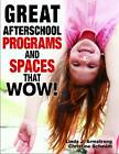 Great Afterschool Programs and Spaces That Wow! by Linda J. Armstrong, Christine Schmidt (Paperback, 2013)
