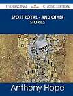 Sport Royal - And Other Stories - The Original Classic Edition by Anthony Hope (Paperback / softback, 2013)