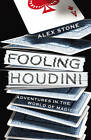 Fooling Houdini: Adventures in the World of Magic by Alex Stone (Paperback, 2012)