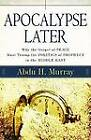 Apocalypse Later: Why the Gospel of Peace Must Trump the Politics of Prophecy in the Middle East by Abdu Murray (Paperback / softback, 2009)