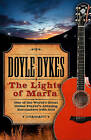 The Lights of Marfa: One of the World's Great Guitar Player's Amazing Encounters with God by Doyle Dykes (Paperback / softback, 2011)