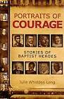 Portraits of Courage: Stories of Baptist Heroes by Julie Whidden Long (Paperback, 2008)