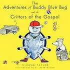 The Adventures of Buddy Blue Bug and the Critters of the Gospel by Tijuana Taylor (Paperback / softback, 2012)