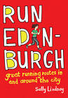 Run Edinburgh: Great Running Routes in and Around the City by Sally Lindsay (Paperback, 2012)