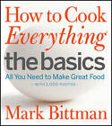 How to Cook Everything - The Basics: All You Need to Make Great Food -- With 1,000 Photos by Mark Bittman (Hardback, 2012)