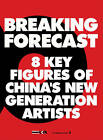 Breaking Forecast: Eight Key Figures of China's New Generation of Artists by Guo Xiaoyan, Jerome Sans (Paperback, 2010)