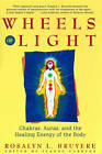Wheels of Light: Chakras, Auras and the Healing Energy of the Body by Rosalyn L. Bruyere (Paperback, 1994)