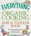 The Everything Organic Cooking for Baby & Toddler Book: 300 Naturally Delicious Recipes to Get Your Child off to a Healthy Start by Kim Lutz, Angela Buck, Megan Hart (Paperback, 2008)
